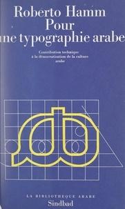 Roberto Hamm et Pierre Bernard - Pour une typographie arabe - Contribution technique à la démocratisation de la culture arabe.