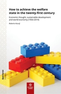 Roberto Kozulj - How to achieve the welfare state in the twenty-first century - Economic thought, sustainable development and world economy (1950-2014).