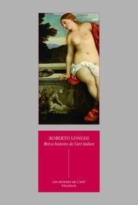 Histoire brève mais véridique de la peinture italienne - Roberto Longhi |