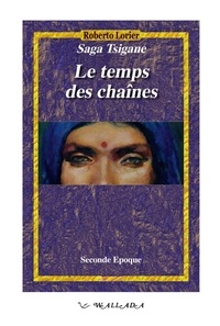 Roberto Lorier - Saga tsigane Seconde époque : Le temps des chaînes.