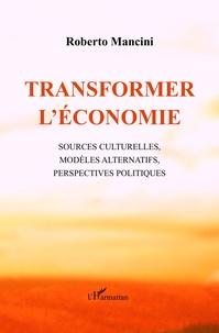 Transformer léconomie - Sources culturelles, modèles alternatifs, perspectives politiques.pdf