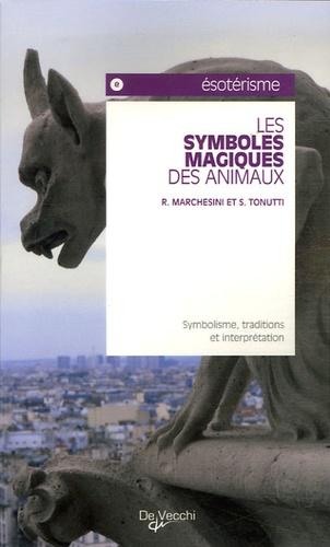 Roberto Marchesini et S Tonutti - Les symboles magiques des animaux.