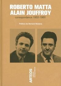 Roberto Matta et Alain Jouffroy - Correspondance 1952-1960.
