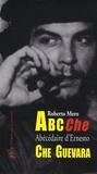 Roberto Mero - ABC Che - Abécédaire des idées, de l'époque et de la vie d'Ernesto Che Guevara.