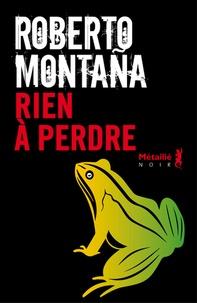 Roberto Montaña - Rien à perdre.