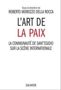 Roberto Morozzo della Roca - L'art de la paix - La communauté de Sant'Egidio sur la scène internationale.