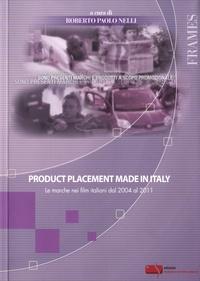 Roberto Paolo Nelli - Product Placement Made in Italy - Le marche nei film italiani dal 2004 al 2011.