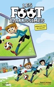 Roberto Santiago - Les Footballissimes - Tome 4 - Opération oeil de faucon.