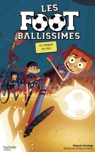 Roberto Santiago - Les Footballissimes Tome 8 : Le cirque du feu.