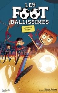 Roberto Santiago - Les Footballissimes - Tome 8 - Le Cirque du Feu.