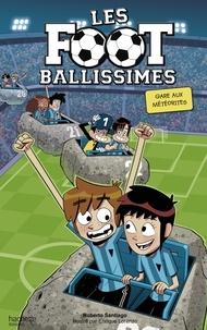 Roberto Santiago - Les Footballissimes Tome 9 : Gare aux météorites.