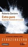 Roberto Saviano - Extra pure - Voyage dans l'économie de la cocaïne.