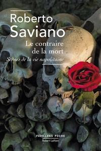 Roberto Saviano - Le contraire de la mort - Suivi de La bague, Scène de la vie napolitaine.