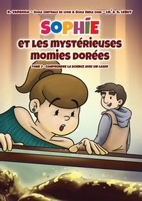 Roberto Vargiolu et Xavier Lebuy - Sophie et les mystérieuses momies dorées - Comprendre la science avec un laser.