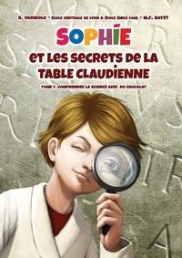 Roberto Vargiolu et Marie-France Goyet - Sophie et les secrets de la Table Claudienne - Comprendre la science avec du chocolat.