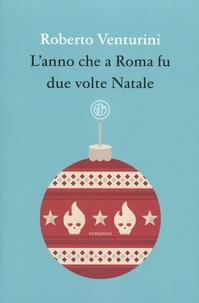 Roberto Venturini - L'anno che a Roma fu due volte Natale.