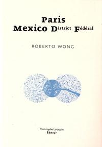 Roberto Wong - Paris-Mexico District Fédéral.