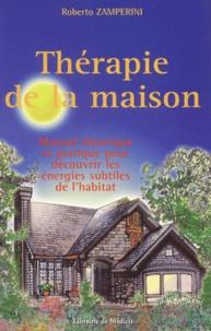 Thérapie de la maison. Manuel théorique et pratique pour découvrir les énergies subtiles de l'habitat - Roberto Zamperini  