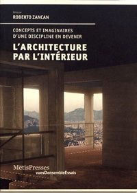 Roberto Zancan - L'architecture par l'intérieur - Concepts et imaginaires d'une discipline en devenir.