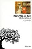 Robertson Davies - Fantômes et Cie.