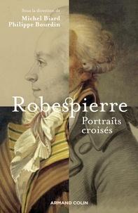 Michel Biard - Robespierre - Portraits croisés.