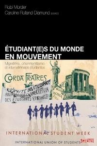 Robi Morder et Caroline Rolland-Diamond - Etudiant(e)s du monde en mouvement - Migrations, cosmopolitisme et internationales étudiantes.