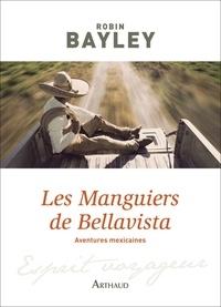 Robin Bayley - Les Manguiers de Bellavista - Aventures mexicaines.