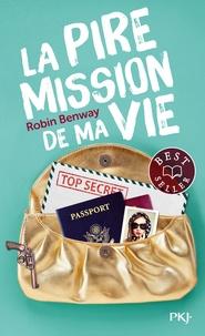 Robin Benway - La pire mission de ma vie.