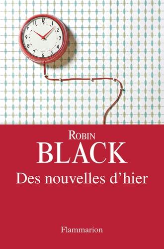 Robin Black - Des nouvelles d'hier.