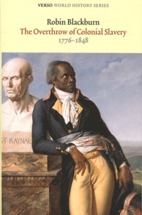 Robin Blackburn - The Overthrow of Colonial Slavery - 1776-1848.