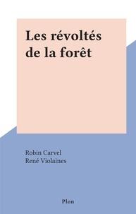 Robin Carvel et René Violaines - Les révoltés de la forêt.