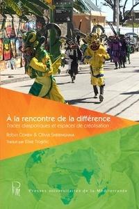 Robin Cohen et Olivia Sheringham - À la rencontre de la différence - Traces diasporiques et espaces de créolisation.