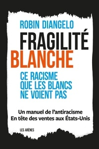 Robin DiAngelo - Fragilité blanche - Ce racisme que les blancs ne voient pas.