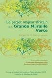 Robin Duponnois et Abdoulaye Dia - La grande muraille verte - Capitalisation des recherches et valorisation des savoirs locaux.