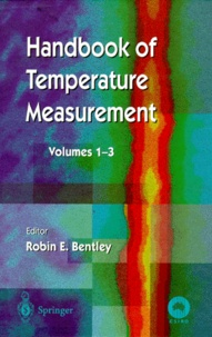 Robin-E Bentley - HANDBOOK OF TEMPERATURE MEASUREMENT COFFRET 3 VOLUMES : VOLUME 1, TEMPERATURE AND HUMIDITY MEASUREMENT. - VOLUME 2, RESISTANCE LIQUID-IN-GLASS TERMOMETRY. VOLUME 3, TEORY AND PRACTICE OF THERMOELECTRIC THERMOMETRY.