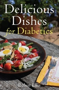 Robin Ellis - Delicious Dishes for Diabetics - A Mediterranean Way of Eating.