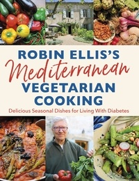 Robin Ellis - Robin Ellis's Mediterranean Vegetarian Cooking - Delicious Seasonal Dishes for Living Well with Diabetes.