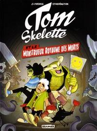 Robin Etherington et Lorenzo Etherington - Tom Skelette Tome 1 : Le monstrueux royaume des morts.