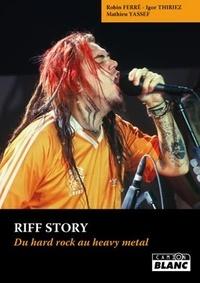 Robin Ferré et Igor Thiriez - Riff Story - Du hard rock au heavy metal.