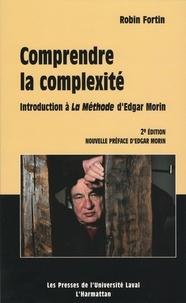 Robin Fortin - Comprendre la complexité. Introduction à la Méthode d'Edgar Morin - 2e édition - Introduction à la Méthode d'Edgar Morin.