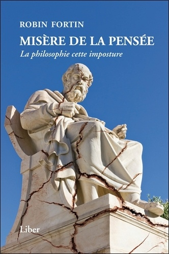 Robin Fortin - Misère de la pensée - La philosophie cette imposture.