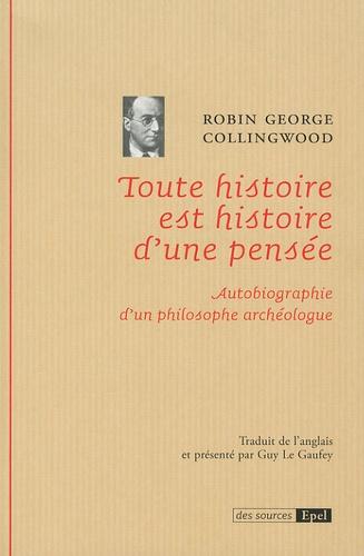 Robin George Collingwood - Toute histoire est histoire d'une pensée - Autobiographie d'un philosophe archéologue.