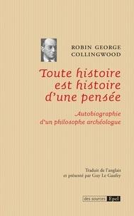 Robin George Collingwood et Guy Le Gaufey - Toute histoire est histoire d'une pensée - Autobiographie d'un philosophe archéologue.