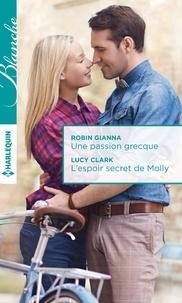 Robin Gianna et Lucy Clark - Une passion grecque - L'espoir secret de Molly.