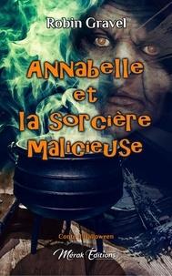 Robin Gravel - Annabelle et la sorcière malicieuse.