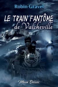Robin Gravel - Le train fantôme de Valcheville.