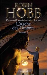 Robin Hobb - L'Arche des ombres Intégrale 2 : Brumes et tempêtes ; Prisons d'eau et de bois ; L'éveil des eaux dormante.