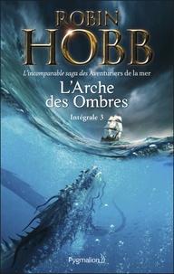 Robin Hobb - L'Arche des ombres Intégrale 3 : Le Seigneur des trois règnes ; Ombres et flammes ; Les Marches du trône.