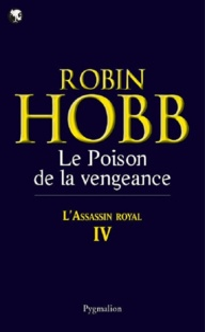 Robin Hobb - L'Assassin royal Tome 4 : Le poison de la vengeance.