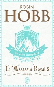 Robin Hobb - L'Assassin royal Tome 5 : La voie magique.